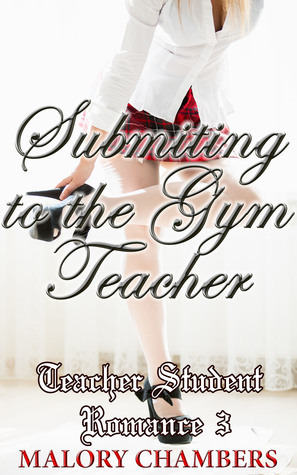 Submitting to the Gym Teacher (Teacher Student Romance 3) Malory Chambers