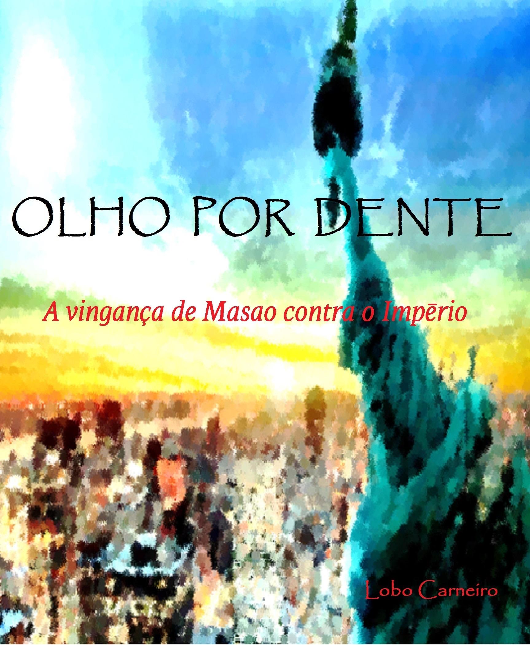 OLHO POR DENTE: A vingança de Masao contra o Império  by  Lobo Carneiro