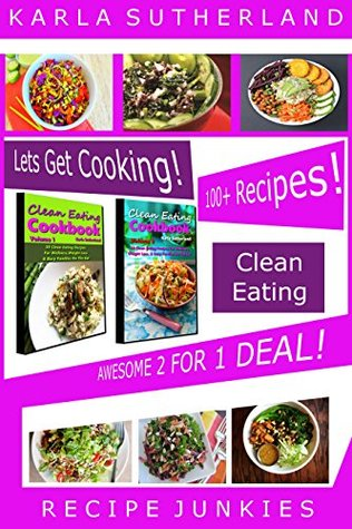 Clean Eating Awesome 2 for 1 Deal! - 100 + Recipes - (Boxed Set,  by  Karla Sutherland