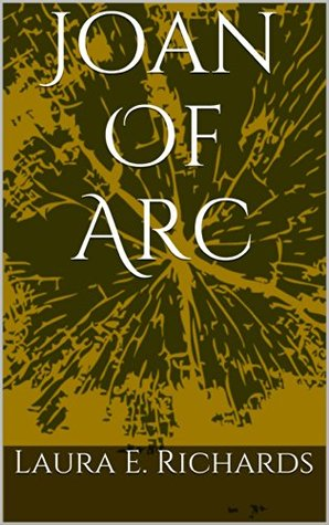 Joan Of Arc  by  Laura E. Richards