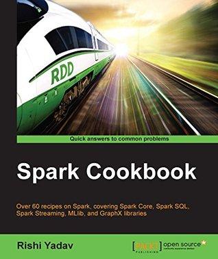 Spark Cookbook  by  Rishi Yadav
