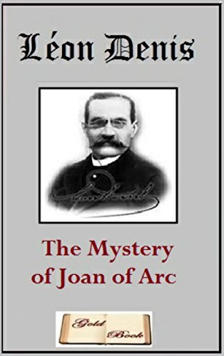 The Mystery of Joan of Arc Leon Denis