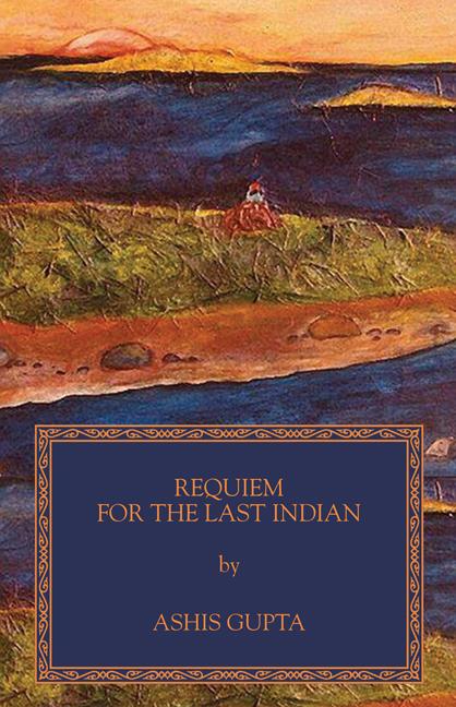 Requiem for the Last Indian Ashis Gupta