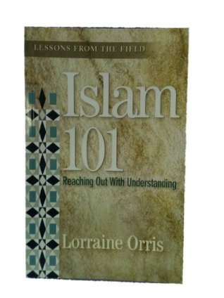 Islam 101: Reaching Out with Understanding Lorraine Orris