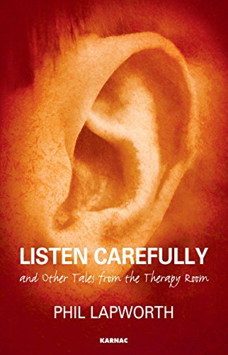 Listen Carefully and Other Tales from the Therapy Room  by  Phil Lapworth