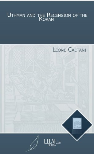 Uthman and the Recension of the Koran  by  Leone Caetani