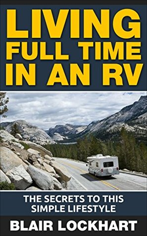 Living Full Time In An RV: The Secrets To This Simple Lifestyle  by  Blair Lockhart