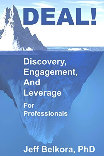 DEAL! Discovery, Engagement, And Leverage for Professionals  by  Jeff Belkora