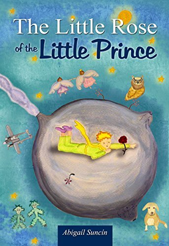 The Little Rose of the Little Prince: The second part of the Little Prince Abigail Suncin