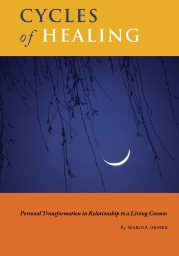 Cycles of Healing: Personal Transformation in Relationship to a Living Cosmos Marina Ormes