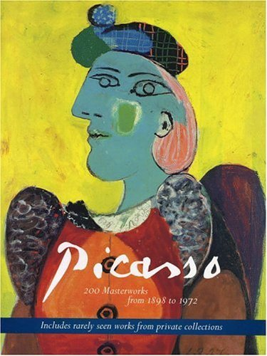 Picasso: 200 Masterworks from 1898 to 1972  by  Bernice Rose