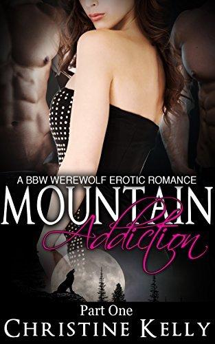 Mountain Addiction (Werewolf Addiction, Part 1) (BBW Werewolf Erotic Romance) Christine Kelly