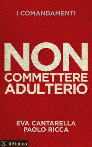 Non commettere adulterio  by  Eva Cantarella