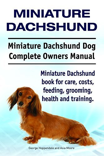 Miniature Dachshund Dog. Miniature Dachshund dog book for costs, care, feeding, grooming, training and health. Miniature Dachshund dog Owners Manual. George Hoppendale