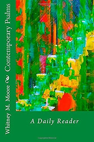 Contemporary Psalms: A Daily Reader Whitney McKendree Moore