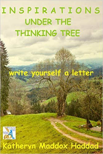 Write Yourself a Letter (Inspirations Under the Thinking Tree #8) Katheryn Maddox Haddad