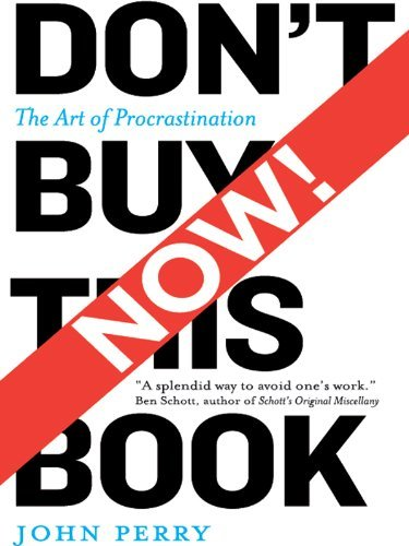 Dont Buy This Book Now!: The Art of Procrastination John Perry