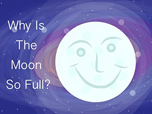 Why Is The Moon So Full?  by  C.J. James