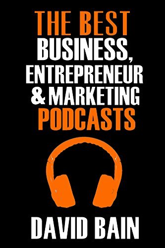 The Best Business, Entrepreneur and Marketing Podcasts  by  David Bain