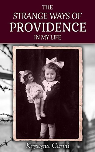 The Strange Ways of Providence In My Life: A Holocaust Survivor Story (World War 2) Krystyna Carmi