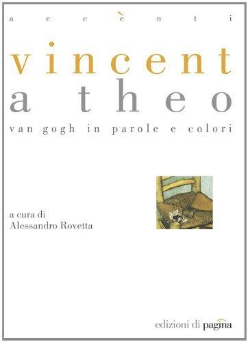 Vincent a Theo. Van Gogh in parole e colori Alessandro Rovetta