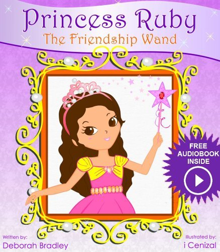 Princess Ruby: The Friendship Wand (first grade picture books) (Princess Ruby Childrens Books)  by  Deborah Bradley