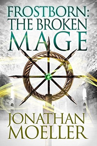 Frostborn: The Broken Mage (Frostborn #8)  by  Jonathan Moeller