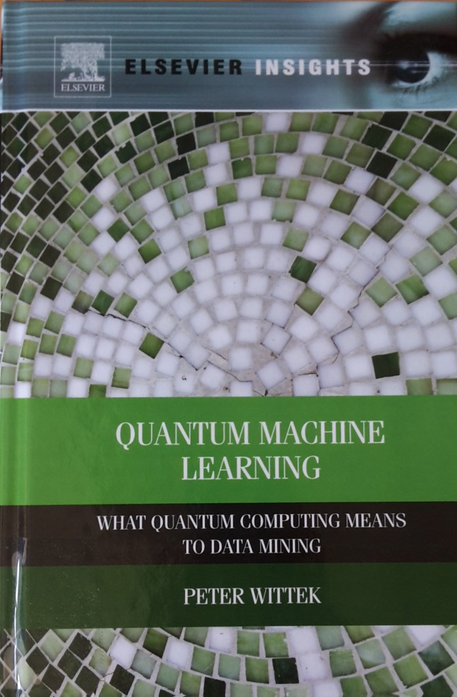 Quantum Machine Learning: What Quantum Computing Means to Data Mining  by  Peter Wittek