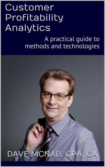 Customer Profitability Analytics: A practical guide to methods and technologies  by  Dave McNab