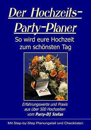 Der Hochzeits-Party-Planer: Erfahrung aus über 500 durchgeführten Hochzeiten von Party-DJ Stefan  by  Party DJ Stefan