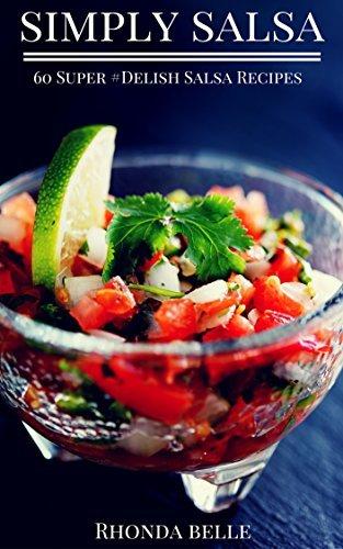 Simply Salsa: 60 Super #Delish Salsa Recipes (60 Super Recipes Book 16)  by  Rhonda Belle