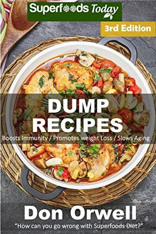 Dump Recipes: Third Edition - 70+ Dump Meals, Dump Dinners Recipes, Quick & Easy Cooking Recipes, Antioxidants & Phytochemicals: Soups Stews and Chilis, ... Free Cooking-Slow Cooker Recipes Book 105) Don Orwell