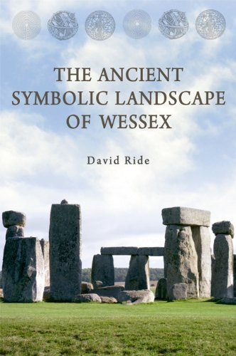 The Ancient Symbolic Landscape of Wessex  by  David Ride