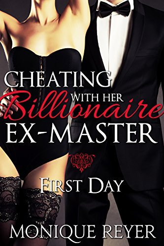 First Day (Cheating with Her Billionaire Ex-Master Book 1)  by  Monique Reyer