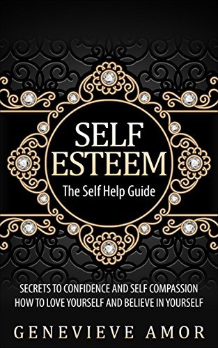 Self Esteem: Secrets To Building Confidence And Living Stress Free (Self Esteem For Women, Self Confidence, Stress Reduction, Mindfulness, Positive Attitude, Positive Thinking Book 1) Genevieve Amor