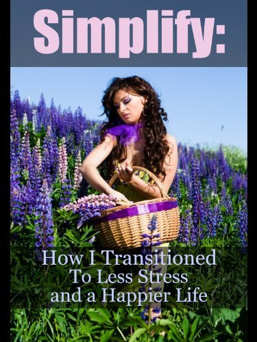 Simplify: How I Transitioned To a Less Stressful, Happier Life  by  Blythe Oxford