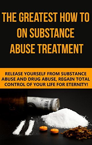 Substance Abuse: The Greatest How To On Substance Abuse Treatment - Release Yourself From Substance Abuse And Drug Abuse, Regain Total Control Of Your ...  by  George Bradley