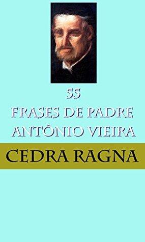 55 Frases de Padre Antônio Vieira Cedra Ragna