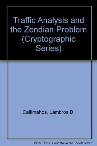 Traffic Analysis and the Zendian Problem (Cryptographic Series)  by  Lambros D. Callimahos
