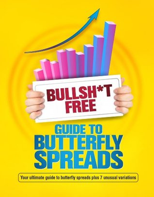 BULLSH*T FREE GUIDE TO BUTTERFLY SPREADS Gavin McMaster