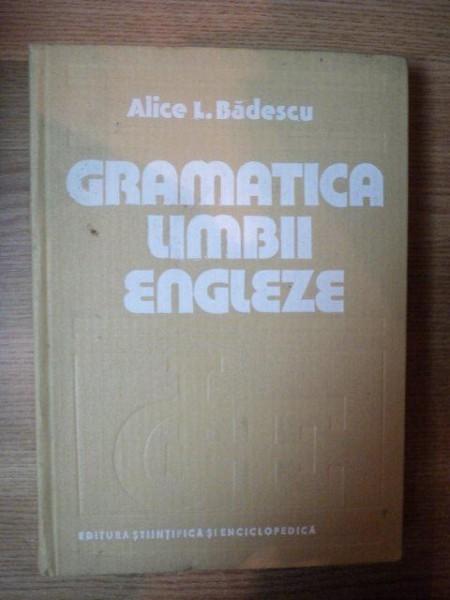 GRAMATICA LIMBII ENGLEZE  by  Alice Badescu