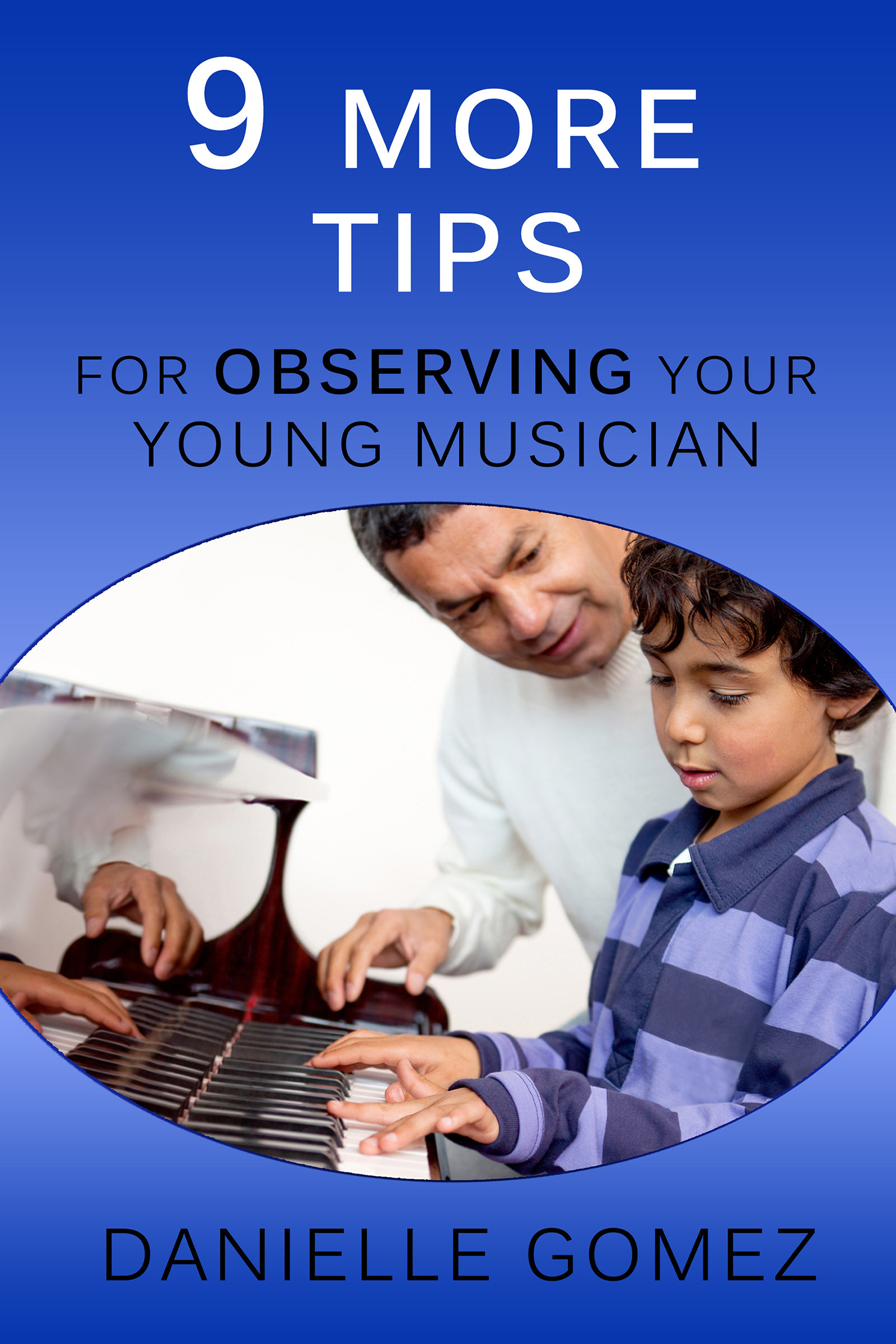 9 More Tips for Observing Your Young Musician Danielle Gomez