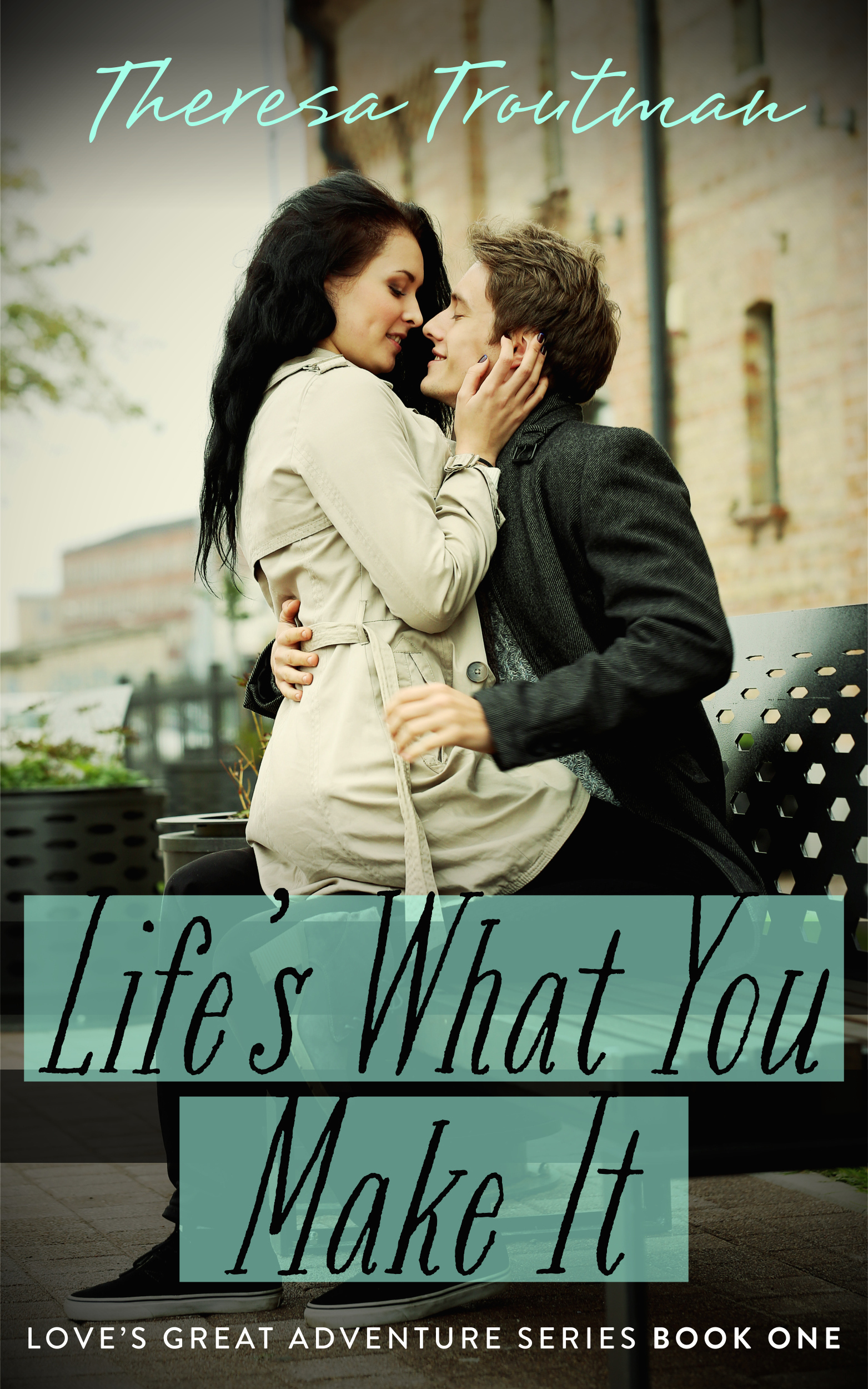 Lifes What You Make It: The Loves Great Adventure Series Book 1  by  Theresa Troutman