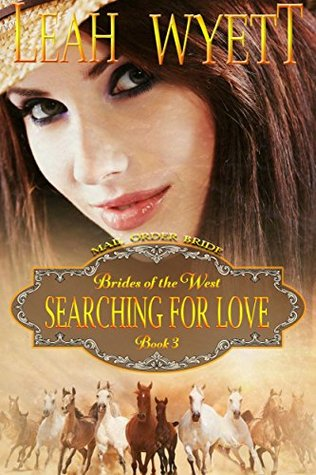 Mail Order Bride: Searching For Love (Brides Of The West #3)  by  Leah Wyett