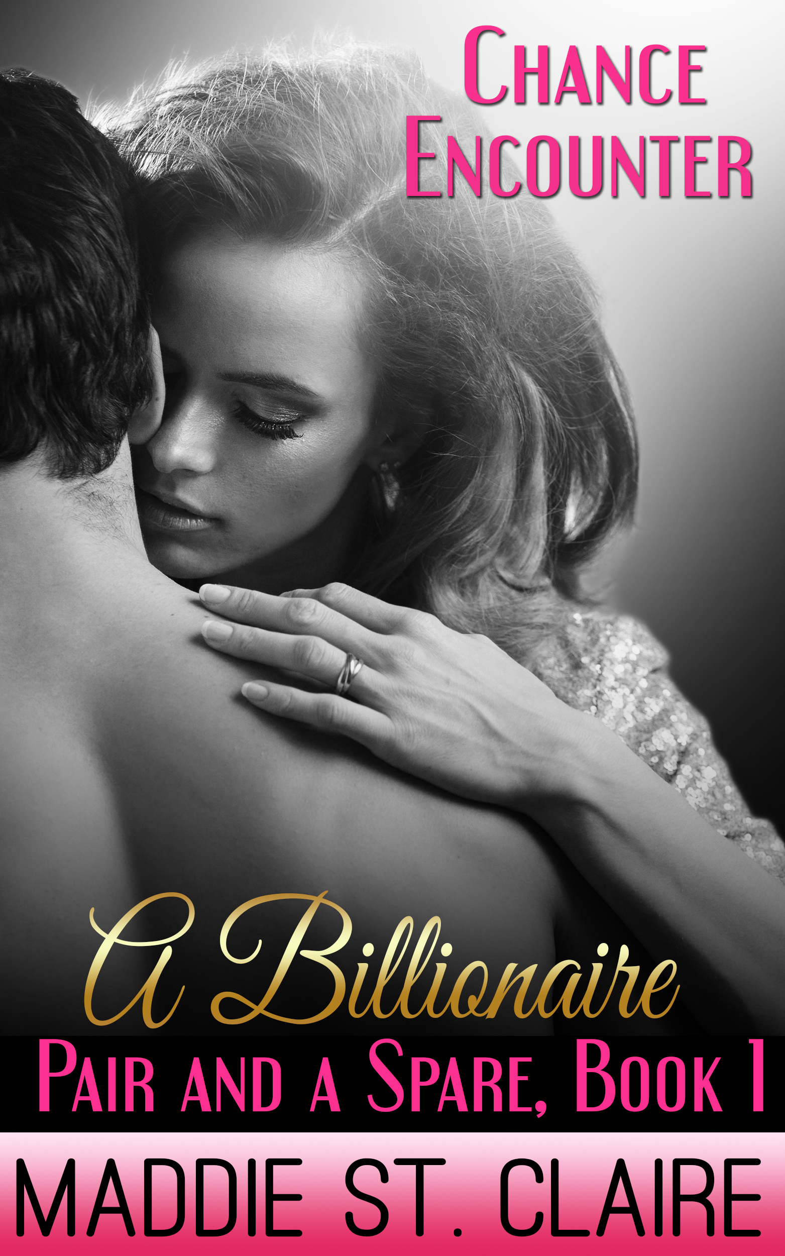 Chance Encounter: A Billionaire Pair and a Spare, Book One  by  Maddie St. Claire