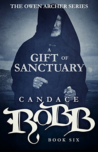A Gift of Sanctuary: The Owen Archer Series - Book Six  by  Candace Robb