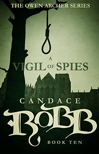 A Vigil of Spies: The Owen Archer Series - Book Ten  by  Candace Robb