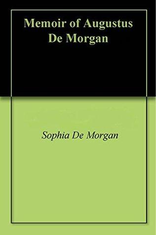 Memoir of Augustus De Morgan  by  Sophia De Morgan