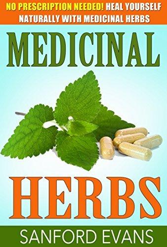 Medicinal Herbs: No Prescription Needed! Heal Yourself Naturally With Medicinal Herbs Sanford Evans