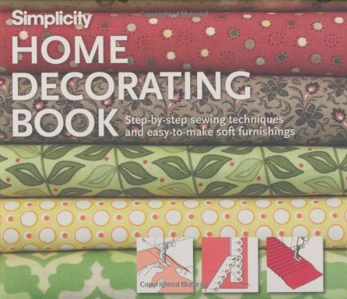 Simplicity Home Decorating Book: Step-by-Step Sewing Techniques and Easy-to-Make Soft Furnishings Simplicity Pattern Company